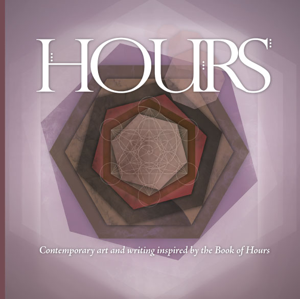 cover for a book featuring art and writing by participants in the Hours Project. The unifying theme was contemporary creations inspired by the historical Book of Hours format, popular in the medieval era.